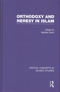 Orthodoxy and heresy in Islam. Critical concepts in Religious Studies.