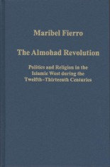 The Almohad revolution: politics and religion in the Islamic West during the twelfth-thirteenth centuries